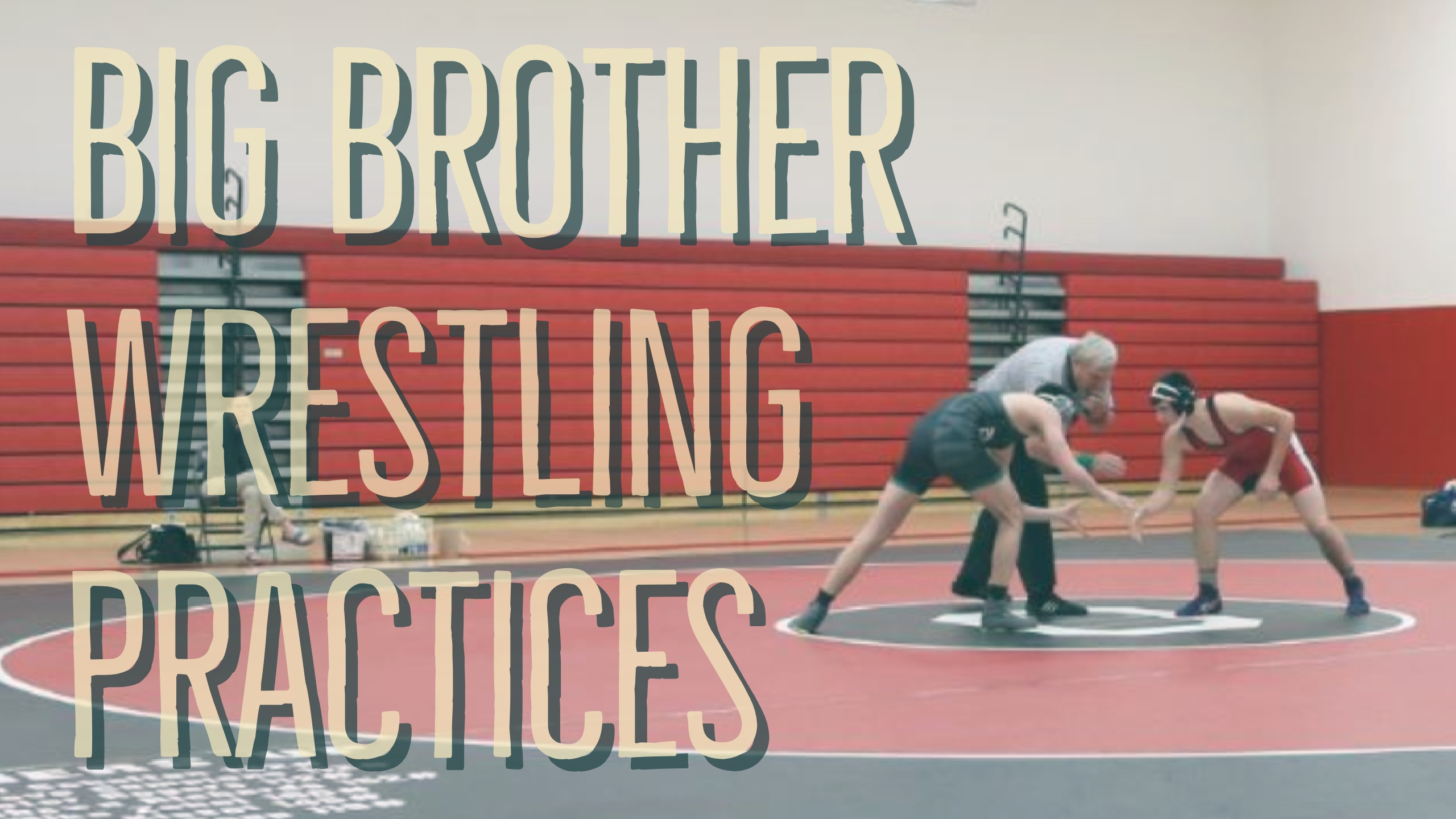 Big Brother Wrestling Practices